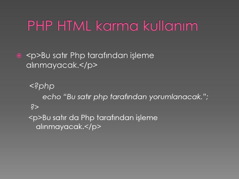 """ Bu satır Php tarafından işleme alınmayacak. <?php echo """"Bu satır php tarafından yorumlanacak.""""; ?> Bu satır da Php tarafından işleme alınmayacak."""