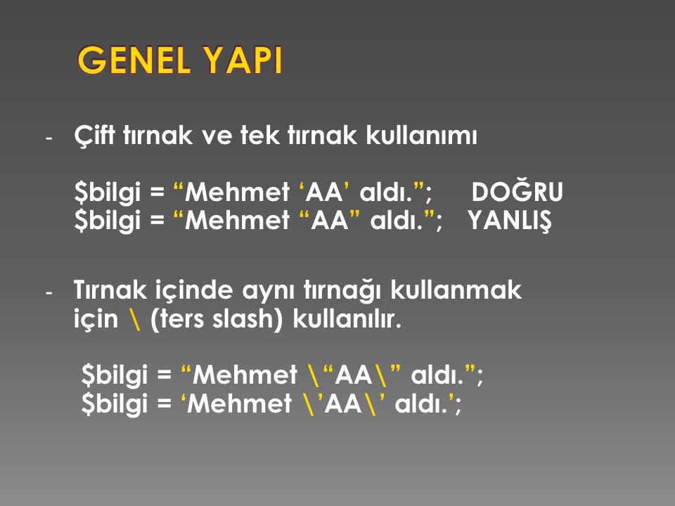 """- Çift tırnak ve tek tırnak kullanımı $bilgi = """"Mehmet 'AA' aldı.""""; DOĞRU $bilgi = """"Mehmet """"AA"""" aldı.""""; YANLIŞ - Tırnak içinde aynı tırnağı kullanmak"""