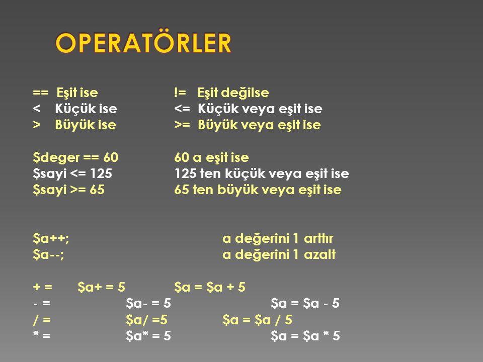 == Eşit ise!= Eşit değilse < Küçük ise<= Küçük veya eşit ise > Büyük ise>= Büyük veya eşit ise $deger == 6060 a eşit ise $sayi <= 125125 ten küçük vey