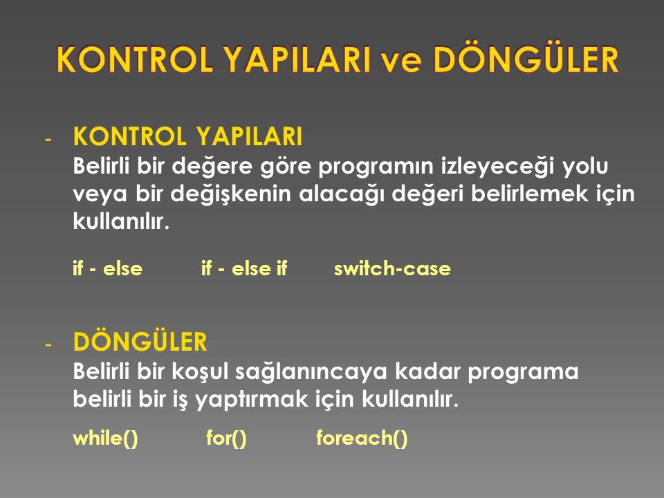 - KONTROL YAPILARI Belirli bir değere göre programın izleyeceği yolu veya bir değişkenin alacağı değeri belirlemek için kullanılır. if - else if - els