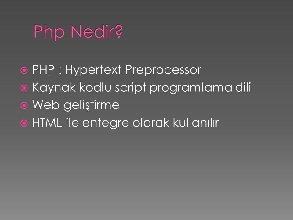  PHP : Hypertext Preprocessor  Kaynak kodlu script programlama dili  Web geliştirme  HTML ile entegre olarak kullanılır