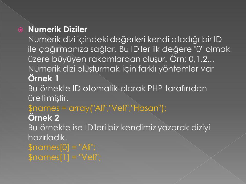  Numerik Diziler Numerik dizi içindeki değerleri kendi atadığı bir ID ile çağırmanıza sağlar. Bu ID'ler ilk değere