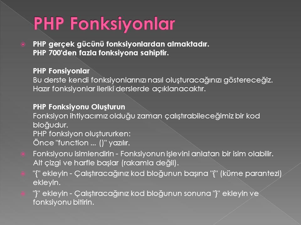  PHP gerçek gücünü fonksiyonlardan almaktadır. PHP 700'den fazla fonksiyona sahiptir. PHP Fonsiyonlar Bu derste kendi fonksiyonlarınızı nasıl oluştur