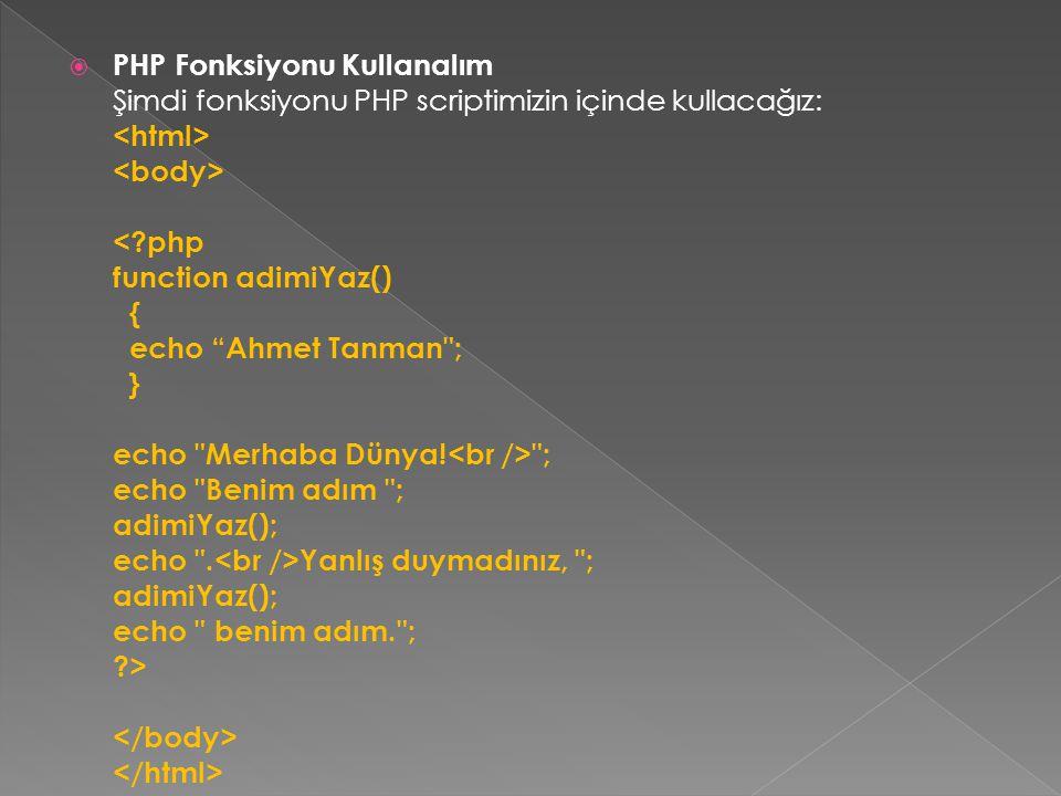 PHP Fonksiyonu Kullanalım Şimdi fonksiyonu PHP scriptimizin içinde kullacağız: