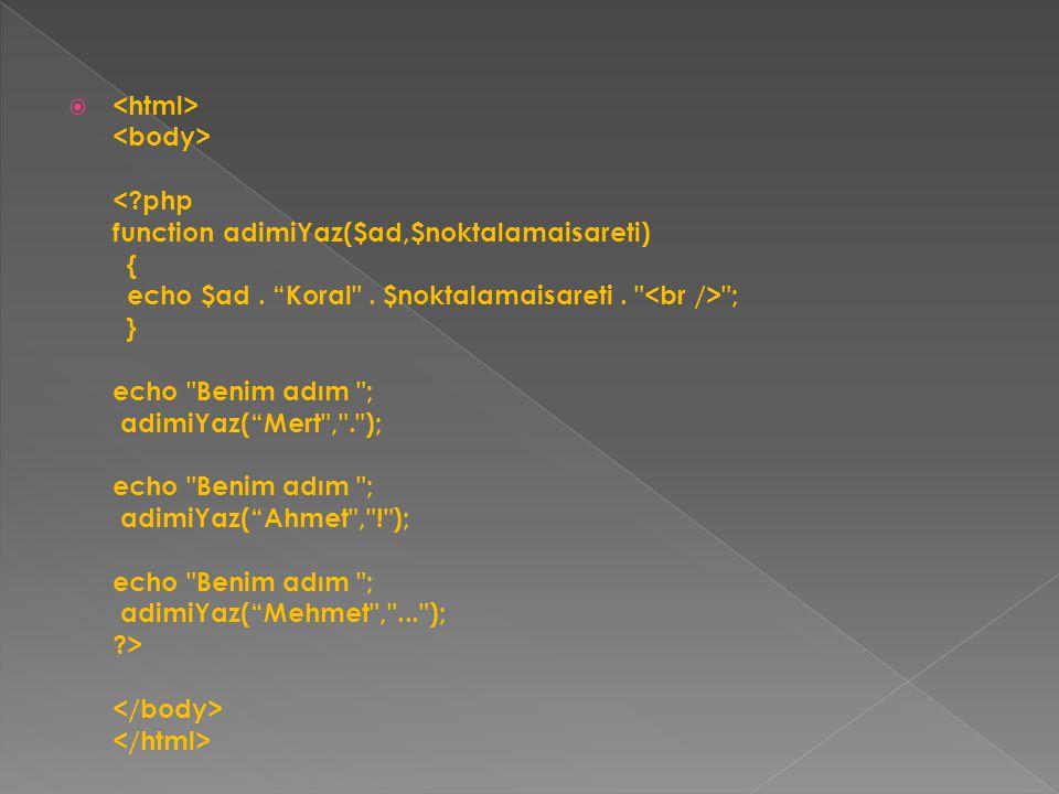  ; } echo Benim adım ; adimiYaz( Mert , . ); echo Benim adım ; adimiYaz( Ahmet , ! ); echo Benim adım ; adimiYaz( Mehmet , ... ); ?>