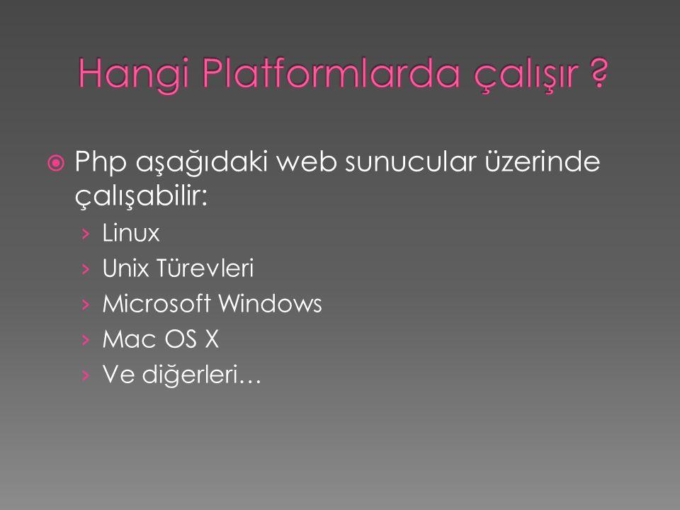  Php aşağıdaki web sunucular üzerinde çalışabilir: › Linux › Unix Türevleri › Microsoft Windows › Mac OS X › Ve diğerleri…