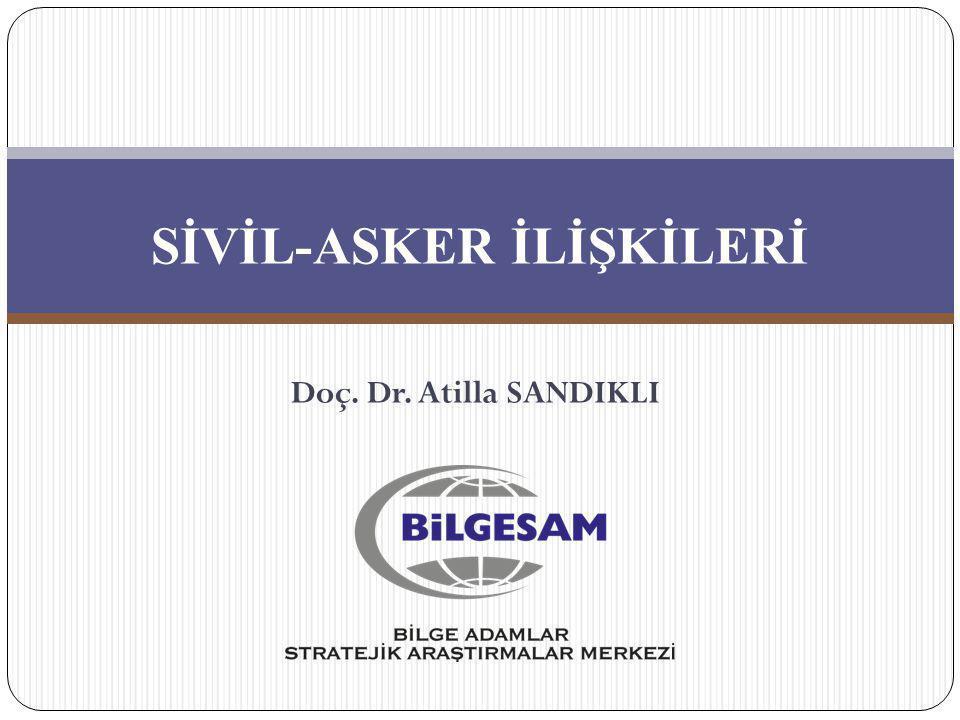 SİVİL-ASKER İLİŞKİLERİ Doç. Dr. Atilla SANDIKLI