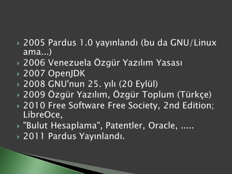  2005 Pardus 1.0 yayınlandı (bu da GNU/Linux ama...)  2006 Venezuela Özgür Yazılım Yasası  2007 OpenJDK  2008 GNU'nun 25. yılı (20 Eylül)  2009 Ö