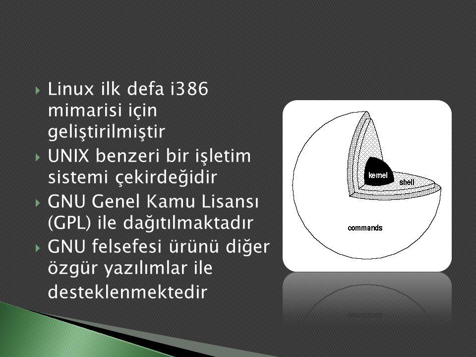  Linux ilk defa i386 mimarisi için geliştirilmiştir  UNIX benzeri bir işletim sistemi çekirdeğidir  GNU Genel Kamu Lisansı (GPL) ile dağıtılmaktadı