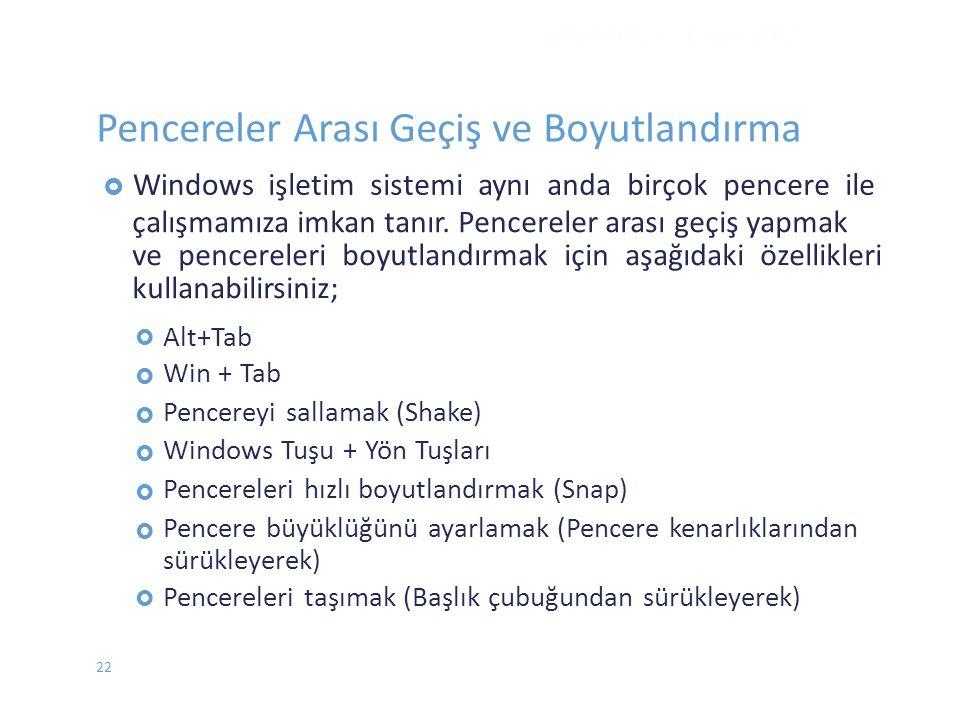  Windowsişletim sistemi aynı anda birçok pencere ile çalışmamıza imkan tanır. Pencereler arası geçiş yapmak ve pencereleri boyutlandırmak için aşağıd
