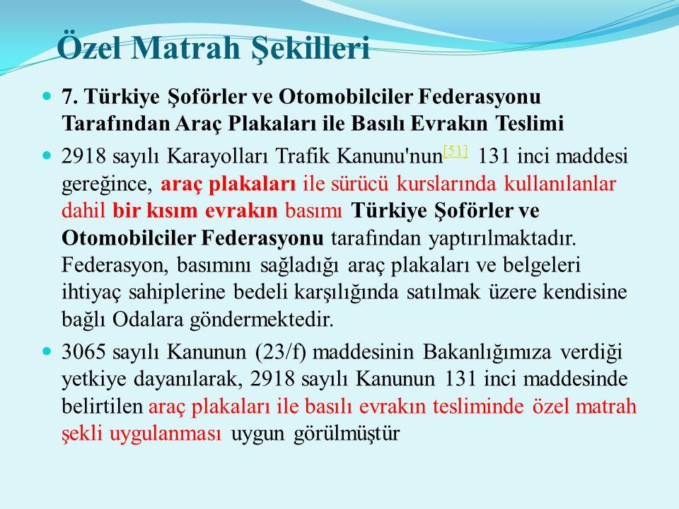 Özel Matrah Şekilleri  7. Türkiye Şoförler ve Otomobilciler Federasyonu Tarafından Araç Plakaları ile Basılı Evrakın Teslimi  2918 sayılı Karayollar