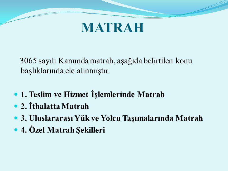 MATRAH 3065 sayılı Kanunda matrah, aşağıda belirtilen konu başlıklarında ele alınmıştır.  1. Teslim ve Hizmet İşlemlerinde Matrah  2. İthalatta Matr