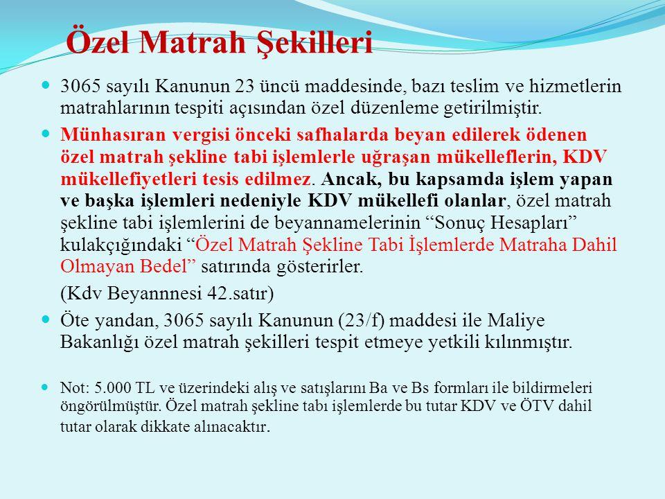 Özel Matrah Şekilleri  3065 sayılı Kanunun 23 üncü maddesinde, bazı teslim ve hizmetlerin matrahlarının tespiti açısından özel düzenleme getirilmişti
