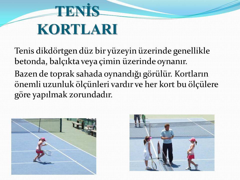 TENİS KORTLARI Tenis dikdörtgen düz bir yüzeyin üzerinde genellikle betonda, balçıkta veya çimin üzerinde oynanır. Bazen de toprak sahada oynandığı gö