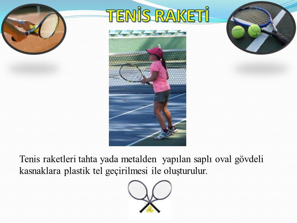 Tenis raketleri tahta yada metalden yapılan saplı oval gövdeli kasnaklara plastik tel geçirilmesi ile oluşturulur.