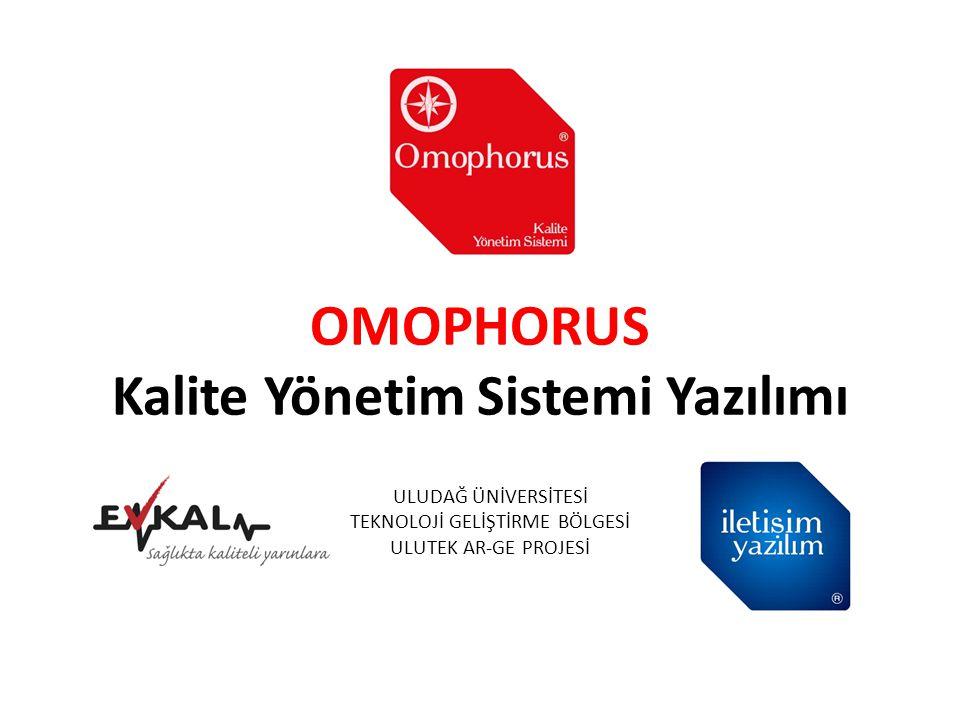 OMOPHORUS Kalite Yönetim Sistemi Yazılımı ULUDAĞ ÜNİVERSİTESİ TEKNOLOJİ GELİŞTİRME BÖLGESİ ULUTEK AR-GE PROJESİ