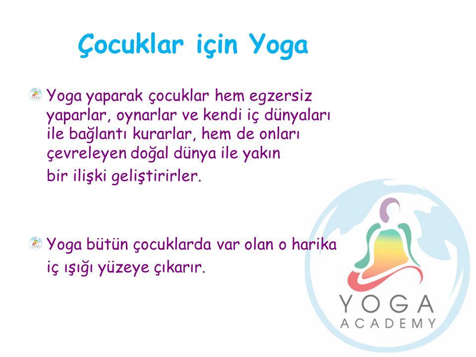 Çocuklar için Yoga Yoga yaparak çocuklar hem egzersiz yaparlar, oynarlar ve kendi iç dünyaları ile bağlantı kurarlar, hem de onları çevreleyen doğal d