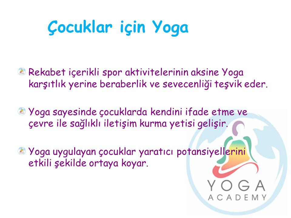 Çocuklar için Yoga Rekabet içerikli spor aktivitelerinin aksine Yoga karşıtlık yerine beraberlik ve sevecenliği teşvik eder. Yoga sayesinde çocuklarda