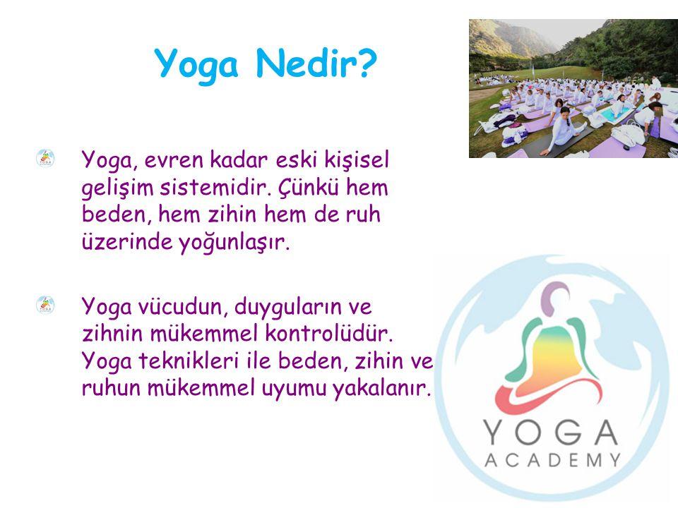 Yoga Nedir? Yoga, evren kadar eski kişisel gelişim sistemidir. Çünkü hem beden, hem zihin hem de ruh üzerinde yoğunlaşır. Yoga vücudun, duyguların ve