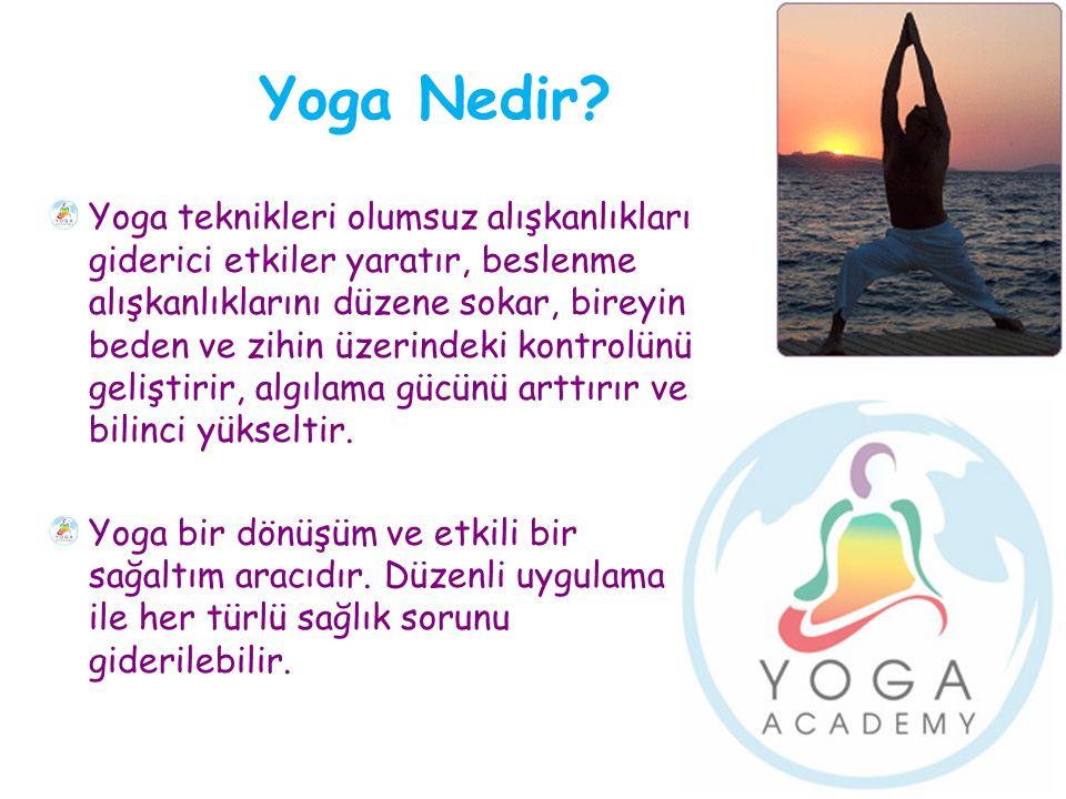 Yoga Nedir? Yoga teknikleri olumsuz alışkanlıkları giderici etkiler yaratır, beslenme alışkanlıklarını düzene sokar, bireyin beden ve zihin üzerindeki
