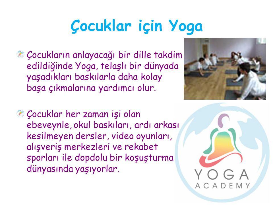 Çocuklar için Yoga Çocukların anlayacağı bir dille takdim edildiğinde Yoga, telaşlı bir dünyada yaşadıkları baskılarla daha kolay başa çıkmalarına yar