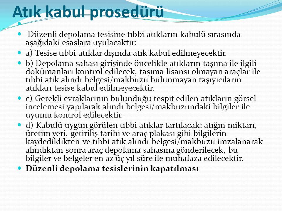Atık kabul prosedürü   Düzenli depolama tesisine tıbbi atıkların kabulü sırasında aşağıdaki esaslara uyulacaktır:  a) Tesise tıbbi atıklar dışında