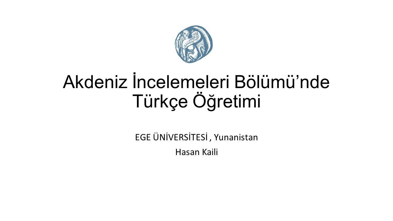 Akdeniz İncelemeleri Bölümü'nde Türkçe Öğretimi EGE ÜNİVERSİTESİ, Yunanistan Hasan Kaili