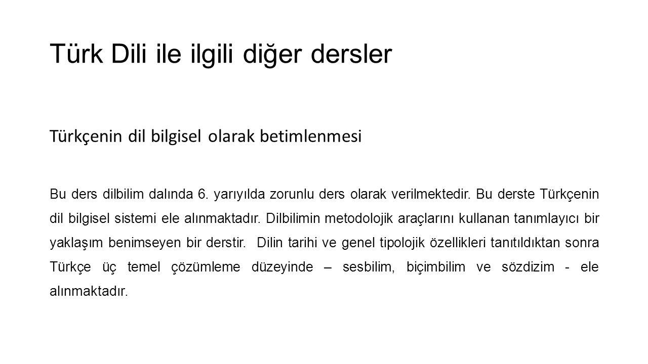 Türk Dili ile ilgili diğer dersler Türkçenin dil bilgisel olarak betimlenmesi Bu ders dilbilim dalında 6. yarıyılda zorunlu ders olarak verilmektedir.