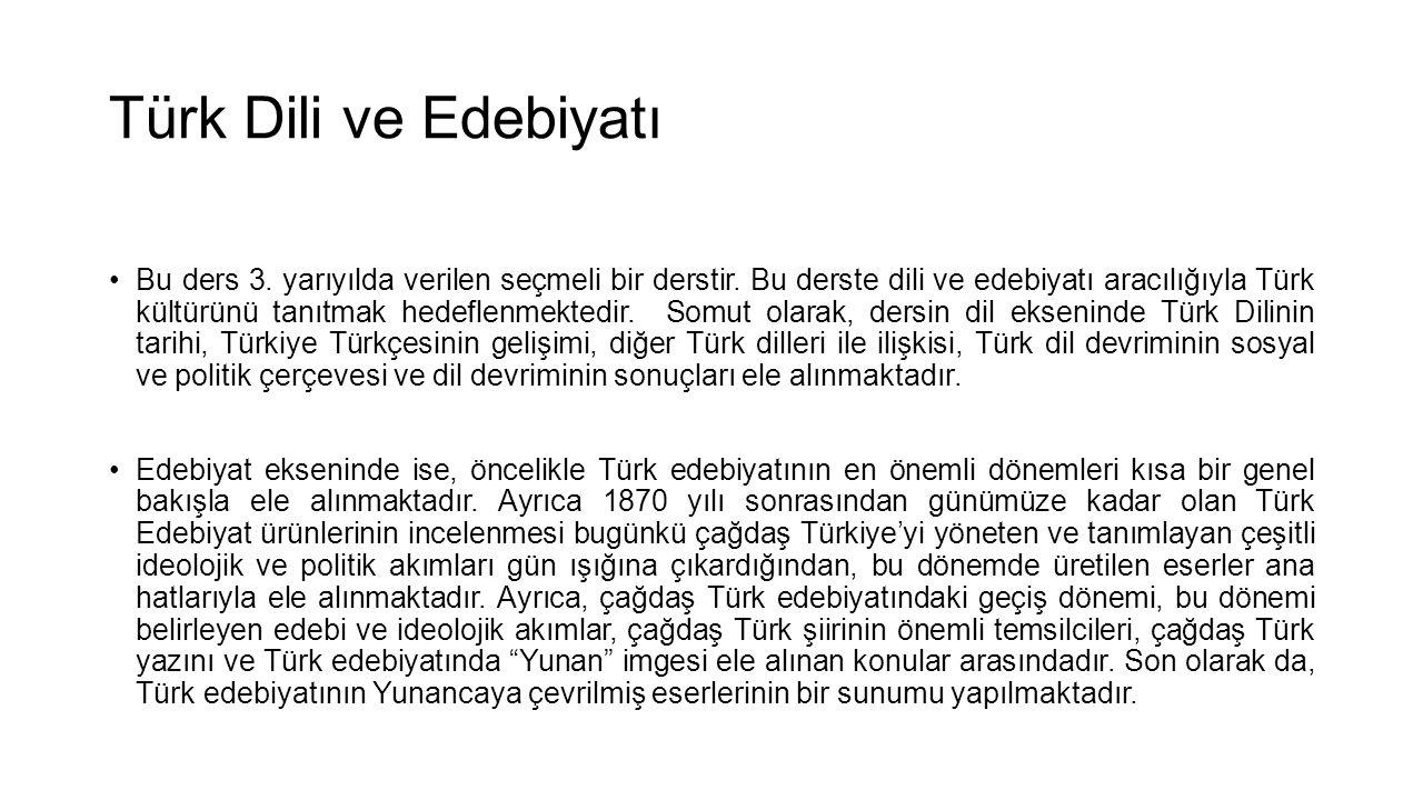 Türk Dili ve Edebiyatı •Bu ders 3. yarıyılda verilen seçmeli bir derstir. Bu derste dili ve edebiyatı aracılığıyla Türk kültürünü tanıtmak hedeflenmek