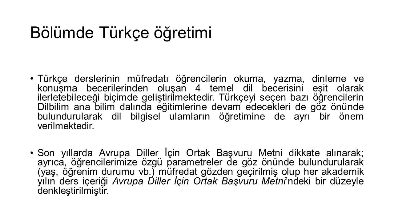 Bölümde Türkçe öğretimi •Türkçe derslerinin müfredatı öğrencilerin okuma, yazma, dinleme ve konuşma becerilerinden oluşan 4 temel dil becerisini eşit