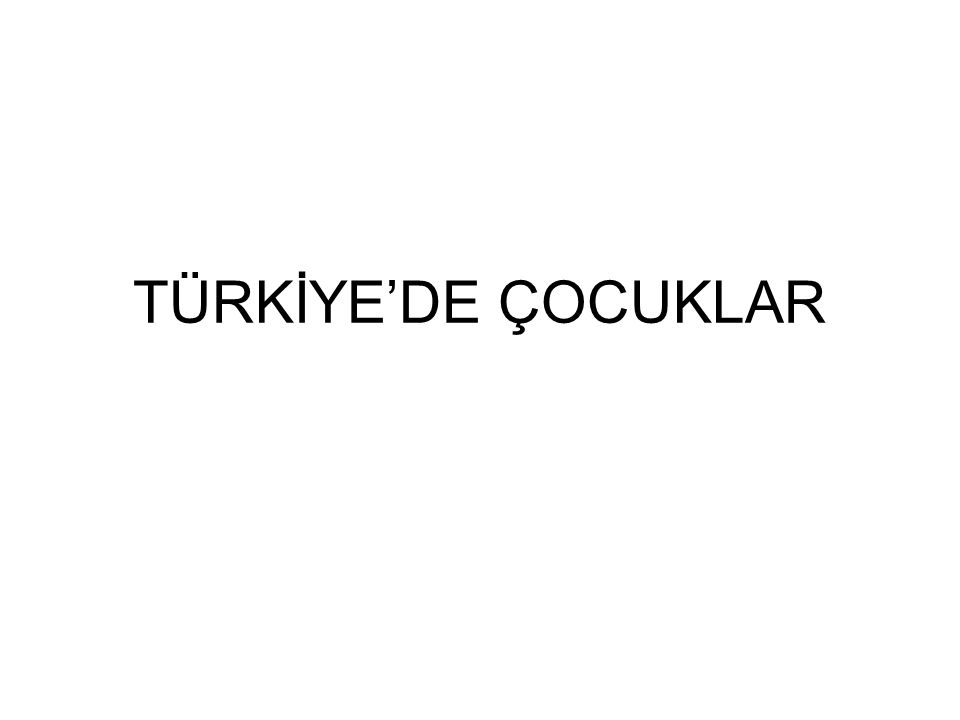 TÜRKİYE'DE ÇOCUKLAR