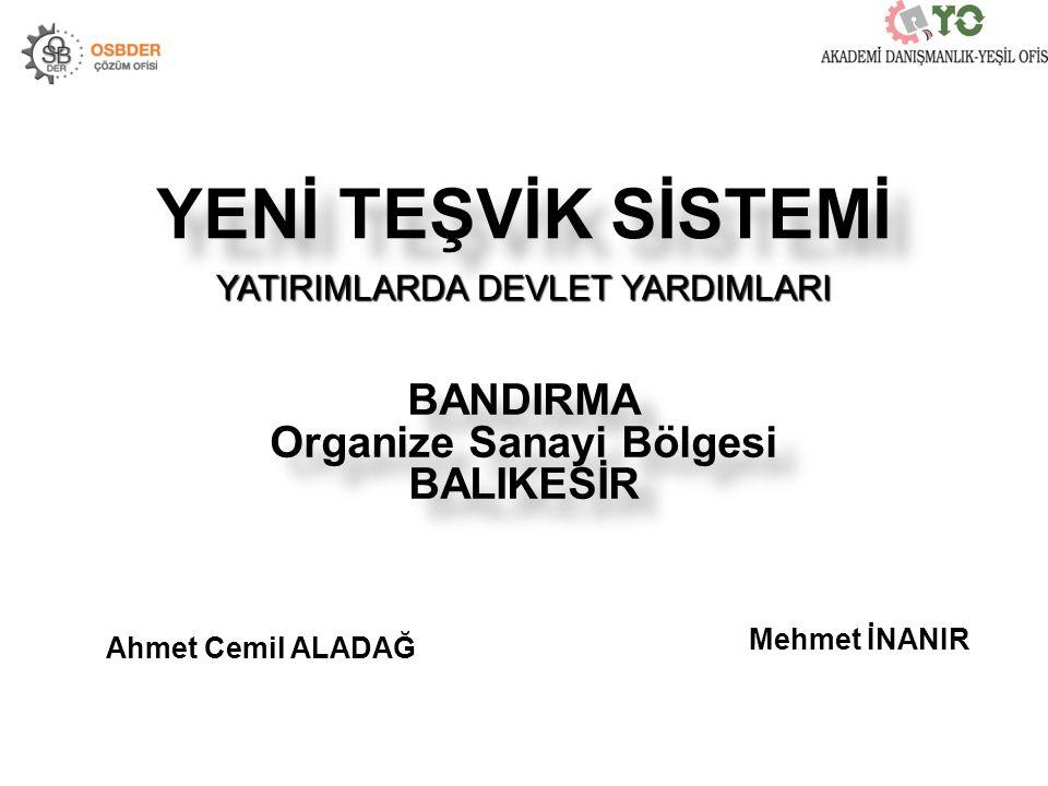YENİ TEŞVİK SİSTEMİ YATIRIMLARDA DEVLET YARDIMLARI Ahmet Cemil ALADAĞ Mehmet İNANIR BANDIRMA Organize Sanayi Bölgesi BALIKESİR BANDIRMA Organize Sanay