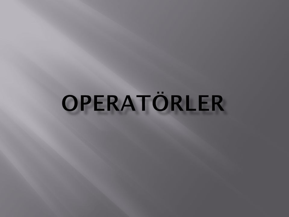 İÇERİK  Operatör nedir.
