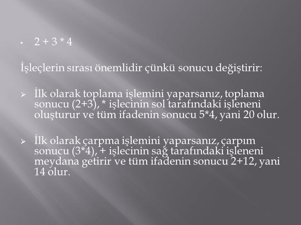 • 2 + 3 * 4 İşleçlerin sırası önemlidir çünkü sonucu değiştirir:  İlk olarak toplama işlemini yaparsanız, toplama sonucu (2+3), * işlecinin sol taraf