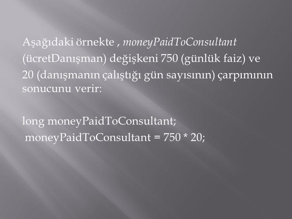 Aşağıdaki örnekte, moneyPaidToConsultant (ücretDanışman) değişkeni 750 (günlük faiz) ve 20 (danışmanın çalıştığı gün sayısının) çarpımının sonucunu ve