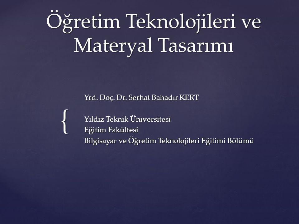 { Öğretim Teknolojileri ve Materyal Tasarımı Yrd. Doç. Dr. Serhat Bahadır KERT Yıldız Teknik Üniversitesi Eğitim Fakültesi Bilgisayar ve Öğretim Tekno