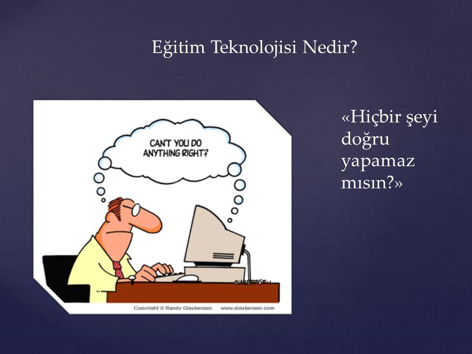Eğitim Teknolojisi Nedir? «Hiçbir şeyi doğru yapamaz mısın?»