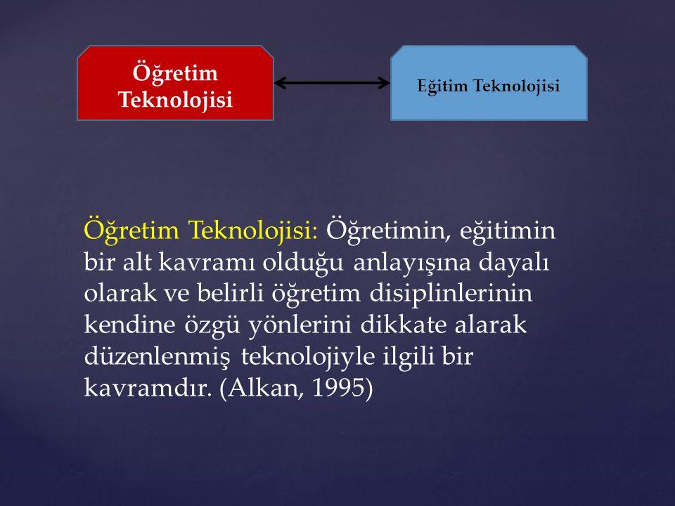 Öğretim Teknolojisi: Öğretimin, eğitimin bir alt kavramı olduğu anlayışına dayalı olarak ve belirli öğretim disiplinlerinin kendine özgü yönlerini dik