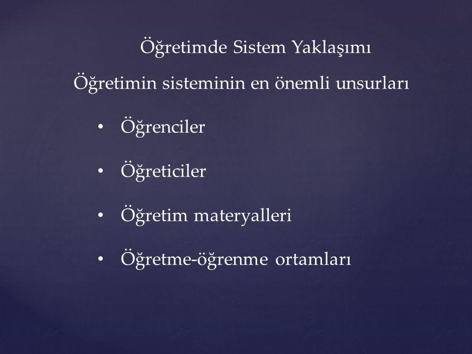 Öğretimde Sistem Yaklaşımı Öğretimin sisteminin en önemli unsurları • Öğrenciler • Öğreticiler • Öğretim materyalleri • Öğretme-öğrenme ortamları