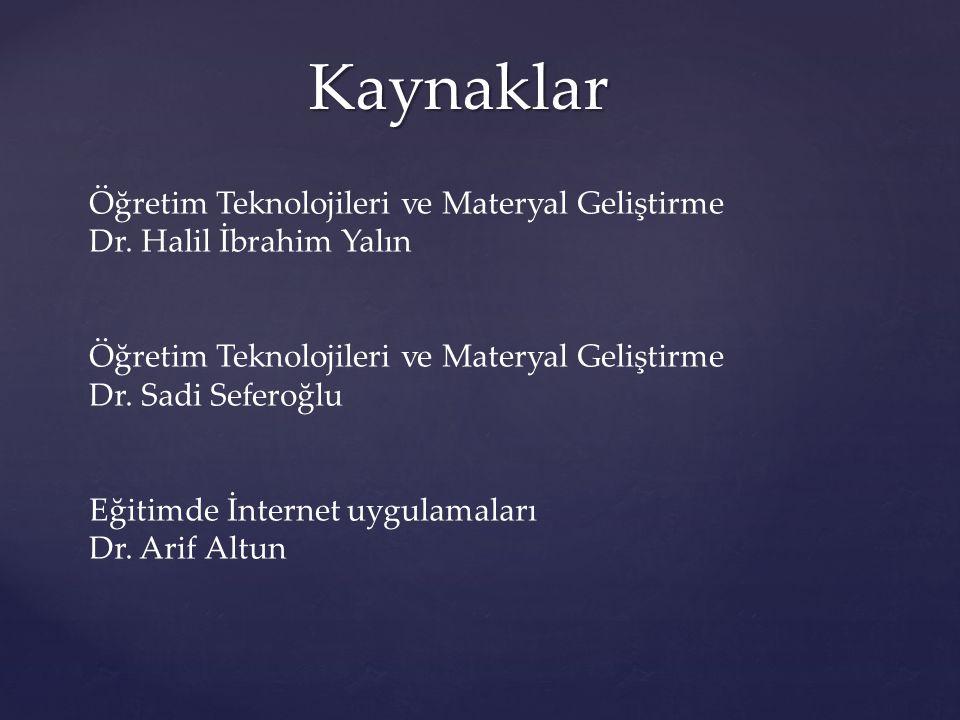 Kaynaklar Öğretim Teknolojileri ve Materyal Geliştirme Dr. Halil İbrahim Yalın Öğretim Teknolojileri ve Materyal Geliştirme Dr. Sadi Seferoğlu Eğitimd