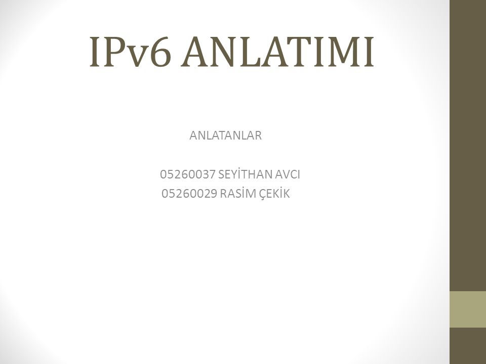 Internet Protocol Version 6 (IPv6) IPv6 The Internet Engineering Task Force (IETF) tarafından, mevcut IPv4 protokolünün yerini alması için tasarlanan ağ katmanı protokolüdür.IETF 2