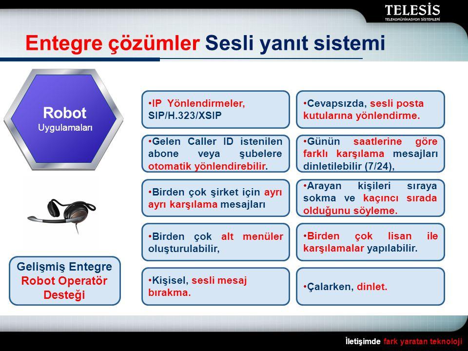 İletişimde fark yaratan teknoloji Entegre çözümler Sesli yanıt sistemi Robot Uygulamaları Gelişmiş Entegre Robot Operatör Desteği •Birden çok lisan ile karşılamalar yapılabilir.