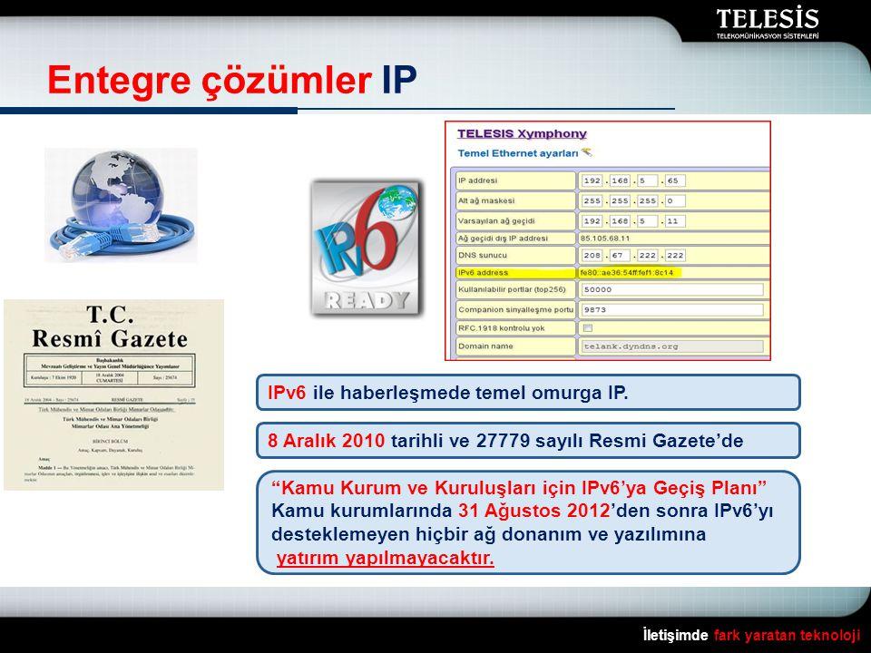 İletişimde fark yaratan teknoloji Entegre çözümler IP IPv6 ile haberleşmede temel omurga IP.