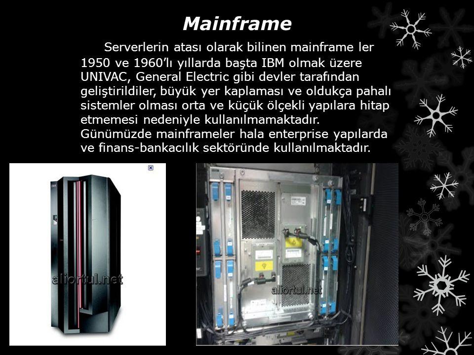 Mainframe Serverlerin atası olarak bilinen mainframe ler 1950 ve 1960'lı yıllarda başta IBM olmak üzere UNIVAC, General Electric gibi devler tarafında