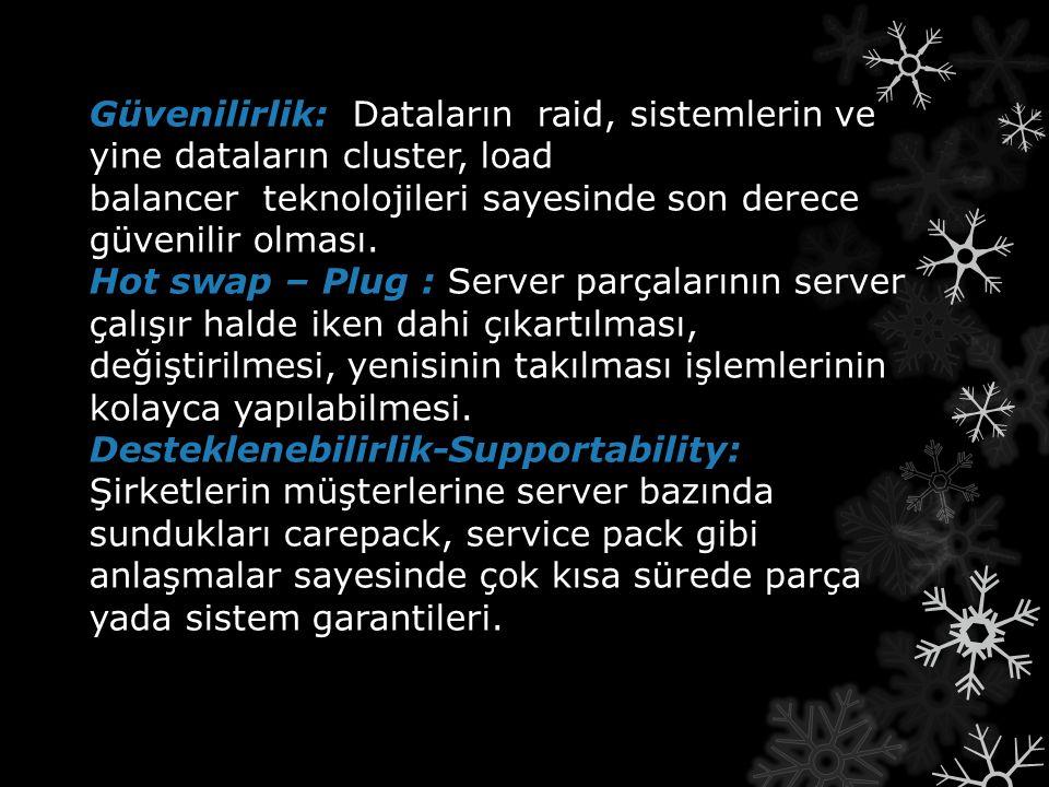 Güvenilirlik: Hot swap – Plug : Desteklenebilirlik-Supportability: Güvenilirlik: Dataların raid, sistemlerin ve yine dataların cluster, load balancer