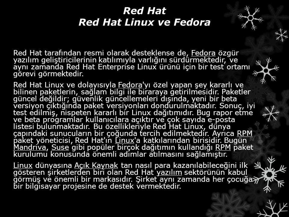 Red Hat Red Hat Linux ve Fedora Red Hat tarafından resmi olarak desteklense de, Fedora özgür yazılım geliştiricilerinin katılımıyla varlığını sürdürme