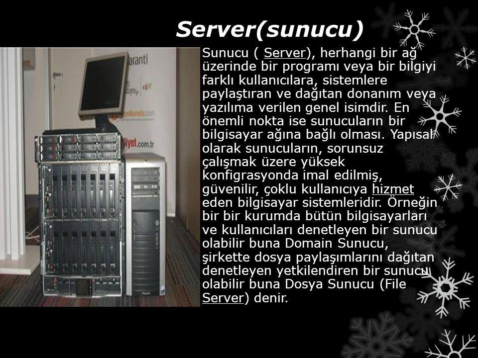 Server(sunucu) Sunucu ( Server), herhangi bir ağ üzerinde bir programı veya bir bilgiyi farklı kullanıcılara, sistemlere paylaştıran ve dağıtan donanı