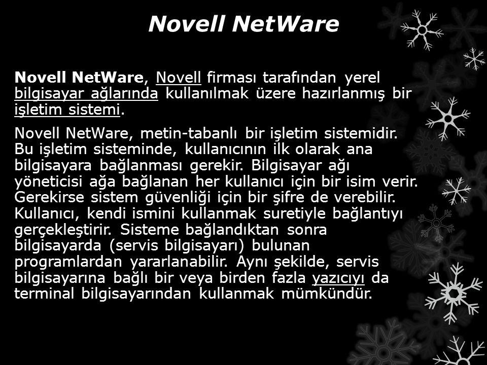 Novell NetWare Novell NetWare, Novell firması tarafından yerel bilgisayar ağlarında kullanılmak üzere hazırlanmış bir işletim sistemi. Novell NetWare,