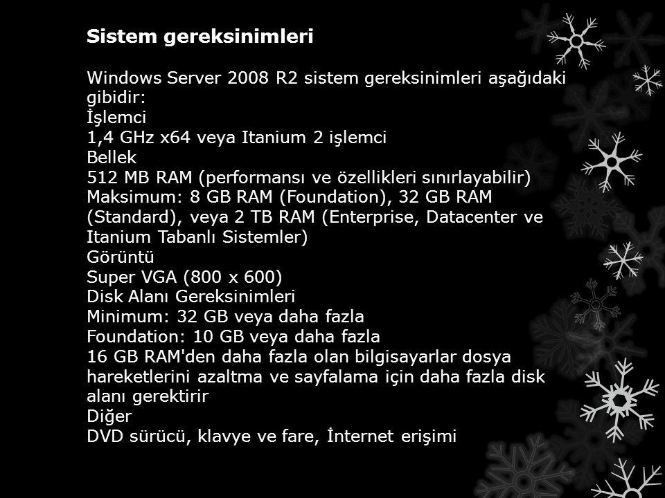 Sistem gereksinimleri Windows Server 2008 R2 sistem gereksinimleri aşağıdaki gibidir: İşlemci 1,4 GHz x64 veya Itanium 2 işlemci Bellek 512 MB RAM (pe