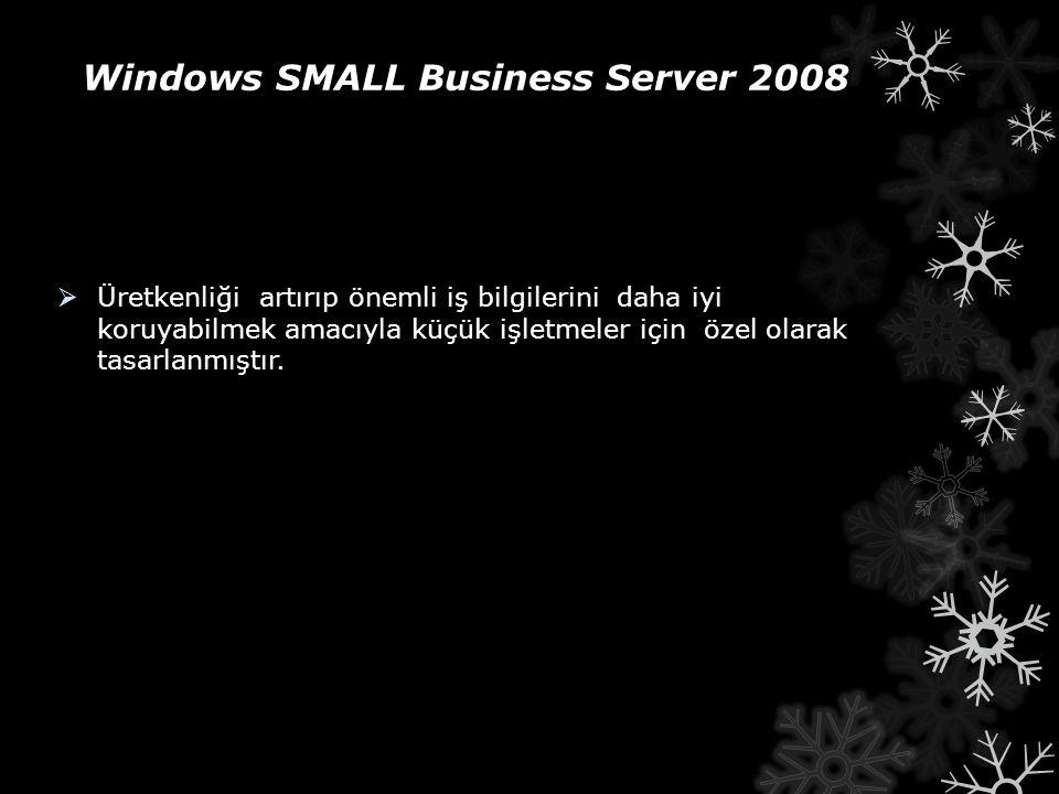 Windows SMALL Business Server 2008  Üretkenliği artırıp önemli iş bilgilerini daha iyi koruyabilmek amacıyla küçük işletmeler için özel olarak tasarl